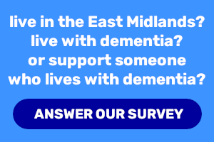 Live in the East Midlands? Live with dementia or support someone who lives with dementia?