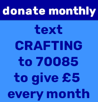 Donate monthly: Text CRAFTING to 70085 to give £5 every month